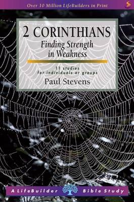 2 Corinthians: Finding Strength in Weakness - LifeBuilder Bible Study (Paperback)