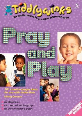 Pray and Play: 101 Creative Prayer Ideas for Use with Under-Five (Paperback)