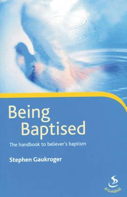 Being Baptised: The Handbook to Believer's Baptism (Paperback)