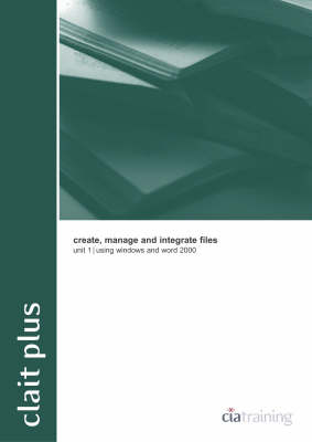 CLAIT Plus Unit 1 Create Manage and Integrate Files Using Windows and Word 2000) - OCR new CLAIT series