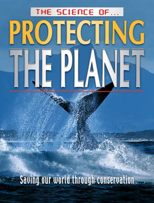 The Science of Protecting the Planet - Science of... S. v. 6 (Paperback)