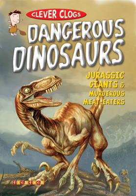 Clever Clogs: Dangerous Dinosaurs - Clever Clogs S. No. 5 (Paperback)