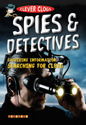 Clever Clogs: Spies & Detectives - Clever Clogs S. No. 10 (Paperback)