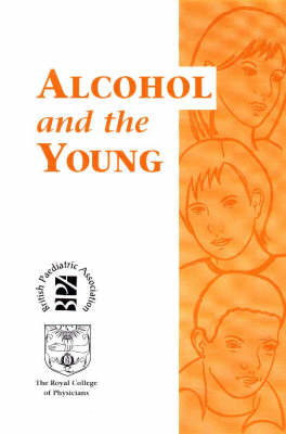Alcohol and the Young: Report of a Joint Working Party of the Royal College of Physicians and the British Paediatric Association (Paperback)