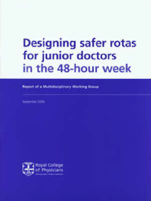 Designing Safer Rotas for Junior Doctors in the 48-hour Week: National Clinical Guideline for Management in Primary and Secondary Care (Paperback)