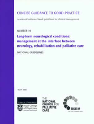 Long-term Neurological Conditions: Management at the Interface Between Neurology, Rehabilitation and Palliative Care - National Guidelines - Concise Guidance to Good Practice S. No. 10 (Paperback)