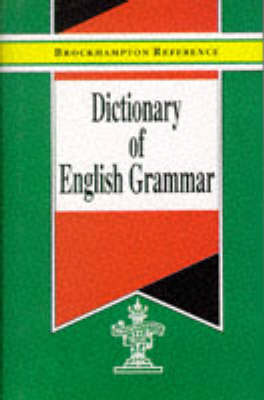 Dictionary of English Grammar - Brockhampton Reference Series (English Language) (Hardback)