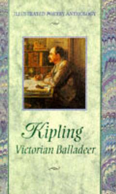 Kipling: Victorian Balladeer - Illustrated Poetry Anthology S. (Hardback)
