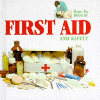 First Aid and Safety - How to S. (Hardback)
