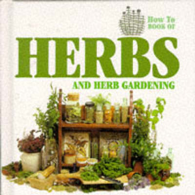 Herbs and Herb Gardening - How to S. (Hardback)
