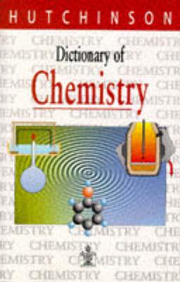 Dictionary of Chemistry - Hutchinson dictionaries (Hardback)
