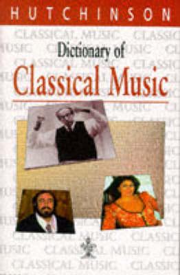 Dictionary of Classical Music - Hutchinson dictionaries (Hardback)