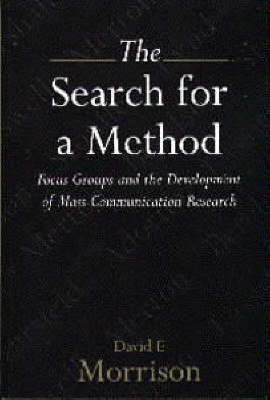 The Search for a Method: Focus Groups and the Development of Mass Communication Research (Paperback)