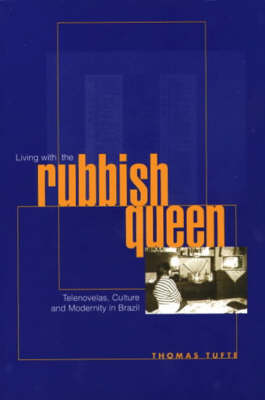 Living with the Rubbish Queen: Telenovelas, Culture and Modernity in Brazil (Paperback)
