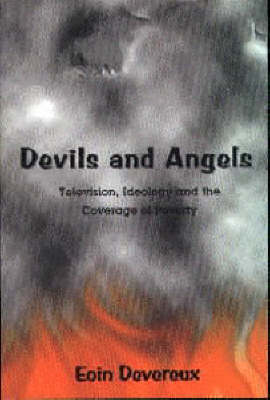 Devils and Angels: Television, Ideology and the Coverage of Poverty (Paperback)
