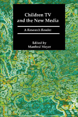 Children, TV and the New Media: A Research Reader - Communication Research & Broadcasting (Paperback)