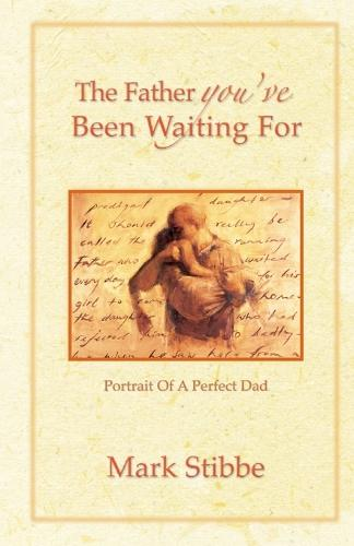 The Father you've Been Waiting For: Portrait of a Perfect Dad (Paperback)