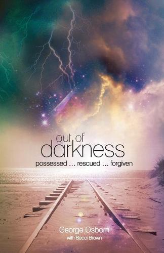 Out of Darkness: The George Osborn Story: Possessed...Rescued...Forgiven (Paperback)