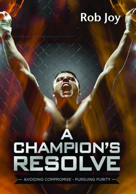 A Champion's Resolve: Avoiding Compromise, Pursuing Purity (Paperback)