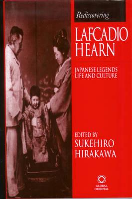 Rediscovering Lafcadio Hearn: Japanese Legends, Life & Culture - Rediscovering 1 (Hardback)