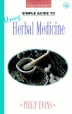 Simple Guide to Using Herbal Medicine - Simple Guides to Natural Health (Paperback)