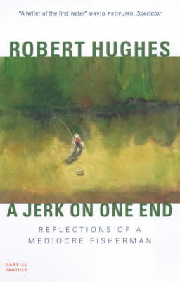 A Jerk on One End: Reflections of a Mediocre Fisherman (Paperback)