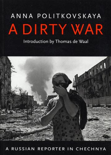 A Dirty War: A Russian Reporter in Chechnya (Paperback)