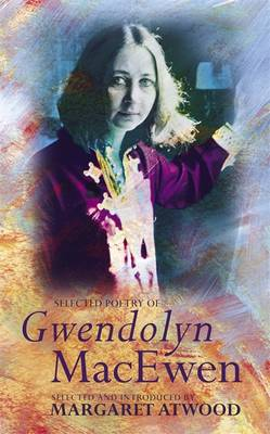 Selected Poetry of Gwendolyn MacEwen (Paperback)