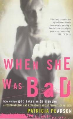 When She Was Bad: Violent Women and the Myth of Innocence (Paperback)