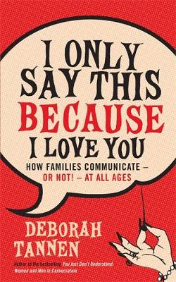 I Only Say This Because I Love You: How Families Communicate - or Not! - at All Ages (Paperback)