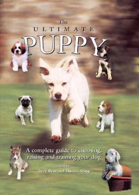 The Ultimate Puppy: A Complete Guide to Choosing, Raising and Training Your Dog (Hardback)