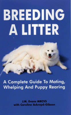 Breeding A Litter: A Complete Guide to Mating, Whelping and Puppy Rearing (Paperback)