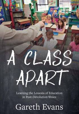 A Class Apart: Learning the Lessons of Education in Post-Devolution Wales (Paperback)