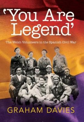 'You are Legend': The Welsh Volunteers in the Spanish Civil War (Paperback)
