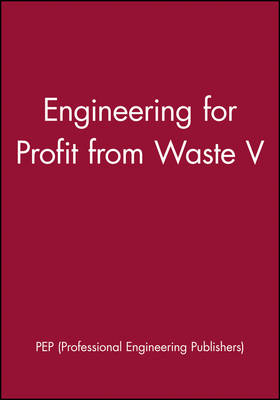Engineering for Profit from Waste - IMechE Event Publications 1997-4, No. 5 (Hardback)