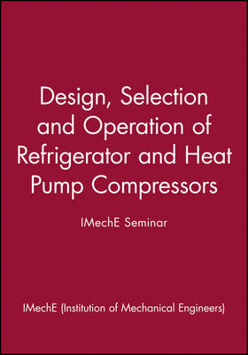 Design, Selection and Operation of Refrigerator and Heat Pump Compressors - IMechE Seminar (Hardback)