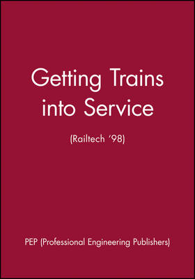 Getting Trains into Service (Railtech '98) (Hardback)