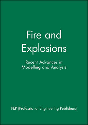 Fire and Explosions: Recent Advances in Modelling and Analysis (Hardback)