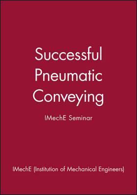 Successful Pneumatic Conveying: IMechE Seminar (Hardback)