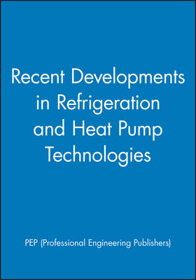 Recent Developments in Refrigeration and Heat Pump Technologies (Hardback)