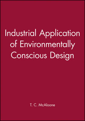 Industrial Application of Environmentally Conscious Design - Engineering Research Series (Rep) v. 1 (Hardback)