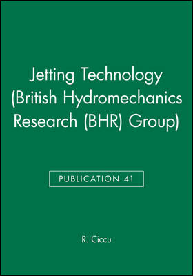 15th International Conference on Jetting Technology: Papers Presented at the 15th International Conference on Jetting Techology Organized and Sponsored by BHR Group Limited - Held in Ronneby, Sweden on 6-8 September 2000 - British Hydromechanics Research Group (Rep) 41 (Hardback)