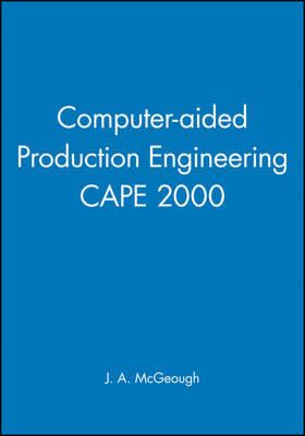 Computer-aided Production Engineering CAPE 2000 - IMechE Event Publications (Hardback)