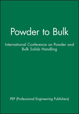 Powder to Bulk: International Conference on Powder and Bulk Solids Handling - IMechE Event Publications (Hardback)
