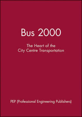 Bus 2000: The Heart of City Centre Transportation - IMechE Event Publications 2000-4 (Hardback)