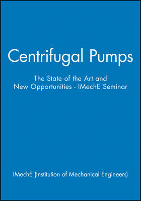 Centrifugal Pumps: The State of the Art and New Opportunities - IMechE Seminar (Hardback)
