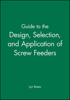 Guide to the Design, Selection, and Application of Screw Feeders (Hardback)
