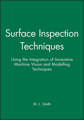 Surface Inspection Techniques: Using the Integration of Innovative Machine Vision and Modelling Techniques - Engineering Research Series (REP) (Hardback)