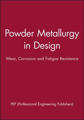Powder Metallurgy in Design: Wear, Corrosion and Fatigue Resistance (Hardback)