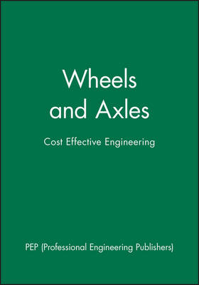 Wheels and Axles: Cost-effective Engineering - IMechE Seminar Publications 2000-20 (Hardback)